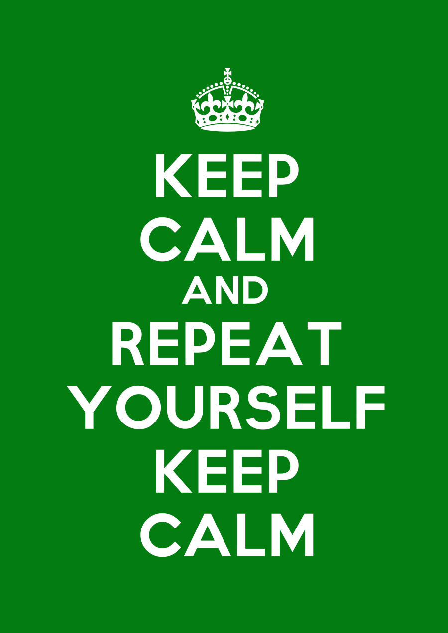 KeepCalmStudio.com-[Crown]-Keep-Calm-And-Repeat-Yourself-Keep-Calm